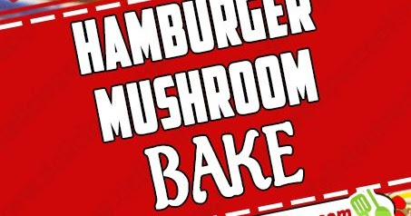 HAMBURGER MUSHROOM BAKE