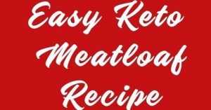 Easy Keto Meatloaf