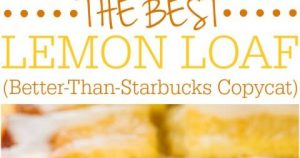 The Best Lemon Loaf (Better-Than-Starbucks Copycat)