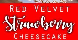 STRAWBERRY RED VELVET CHEESECAKE