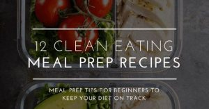 12 CLEAN EATING RECIPES FOR BEGINNERS: MEAL PREP TIPS YOU NEED FOR WEIGHT LOSS