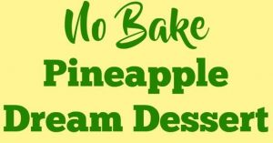 No Bake Pineapple Dream Dessert