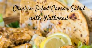 Chicken Salad Caesar Salad with Flatbread