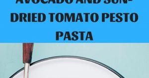 AVOCADO AND SUN-DRIED TOMATO PESTO PASTA