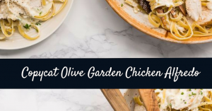 Copycat Olive Garden Chicken Alfredo