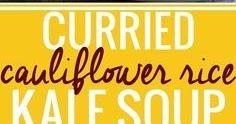 Curried Cauliflower Rice Kale Soup {Paleo, Vegan, Whole30}