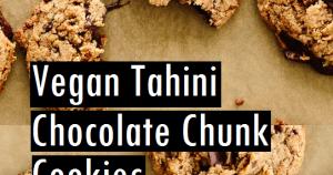 VEGAN TAHINI CHOCOLATE CHUNK COOKIES