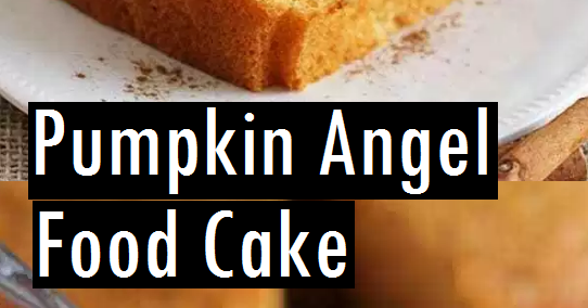 PUMPKIN ANGEL FOOD CAKE